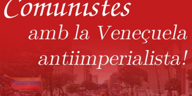 Comunistes amb la Veneçuela antiimperialista!